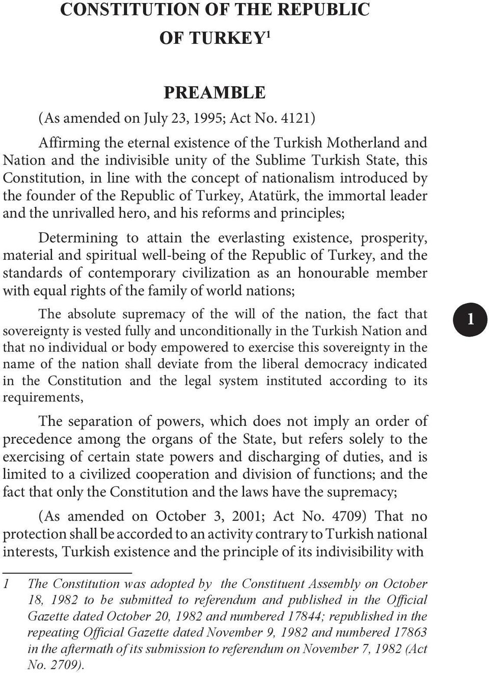 introduced by the founder of the Republic of Turkey, Atatürk, the immortal leader and the unrivalled hero, and his reforms and principles; Determining to attain the everlasting existence, prosperity,