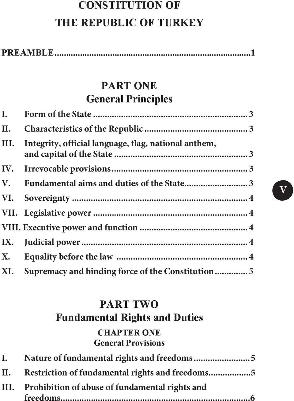 Legislative power... 4 VIII. Executive power and function... 4 IX. Judicial power... 4 X. Equality before the law... 4 XI. Supremacy and binding force of the Constitution.