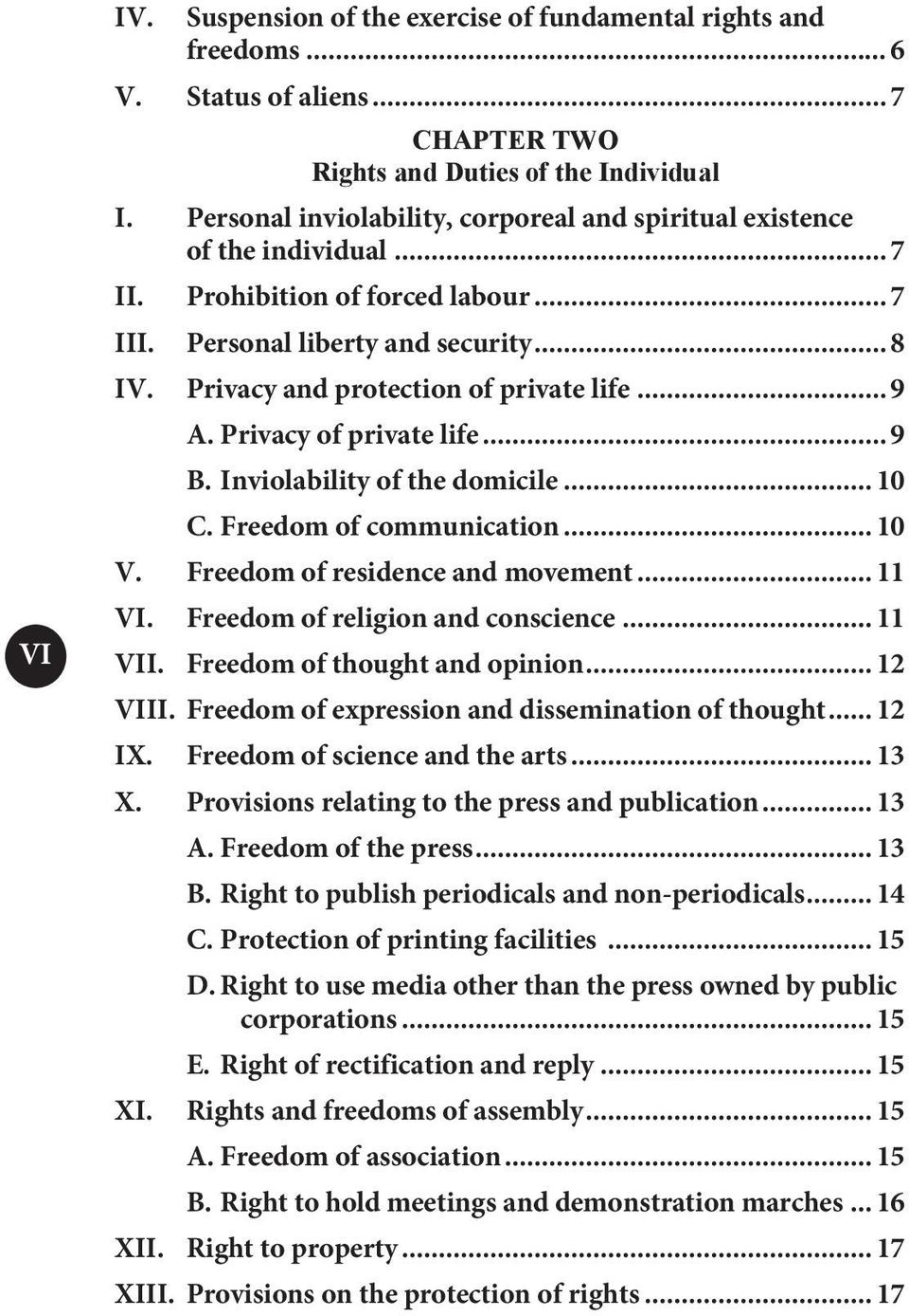 Privacy and protection of private life... 9 A. Privacy of private life... 9 B. Inviolability of the domicile... 10 C. Freedom of communication... 10 V. Freedom of residence and movement... 11 VI.