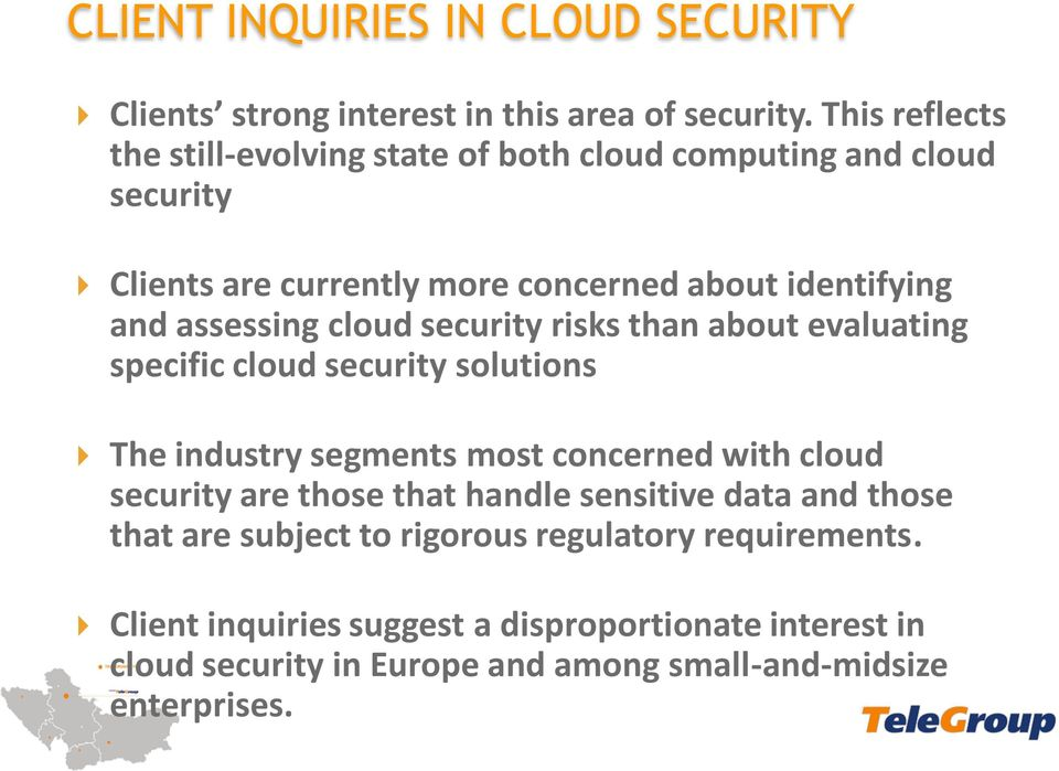 assessing cloud security risks than about evaluating specific cloud security solutions The industry segments most concerned with cloud security are