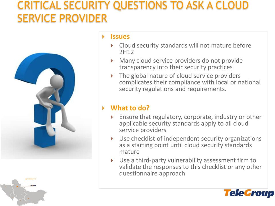 Ensure that regulatory, corporate, industry or other applicable security standards apply to all cloud service providers Use checklist of independent security organizations as a
