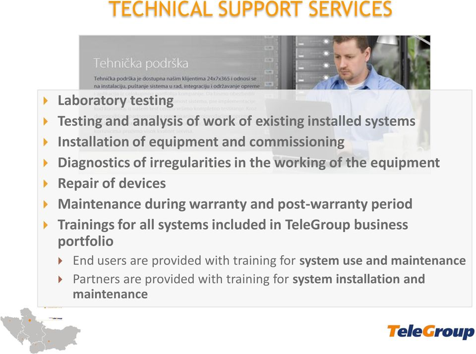 during warranty and post-warranty period Trainings for all systems included in TeleGroup business portfolio End users are