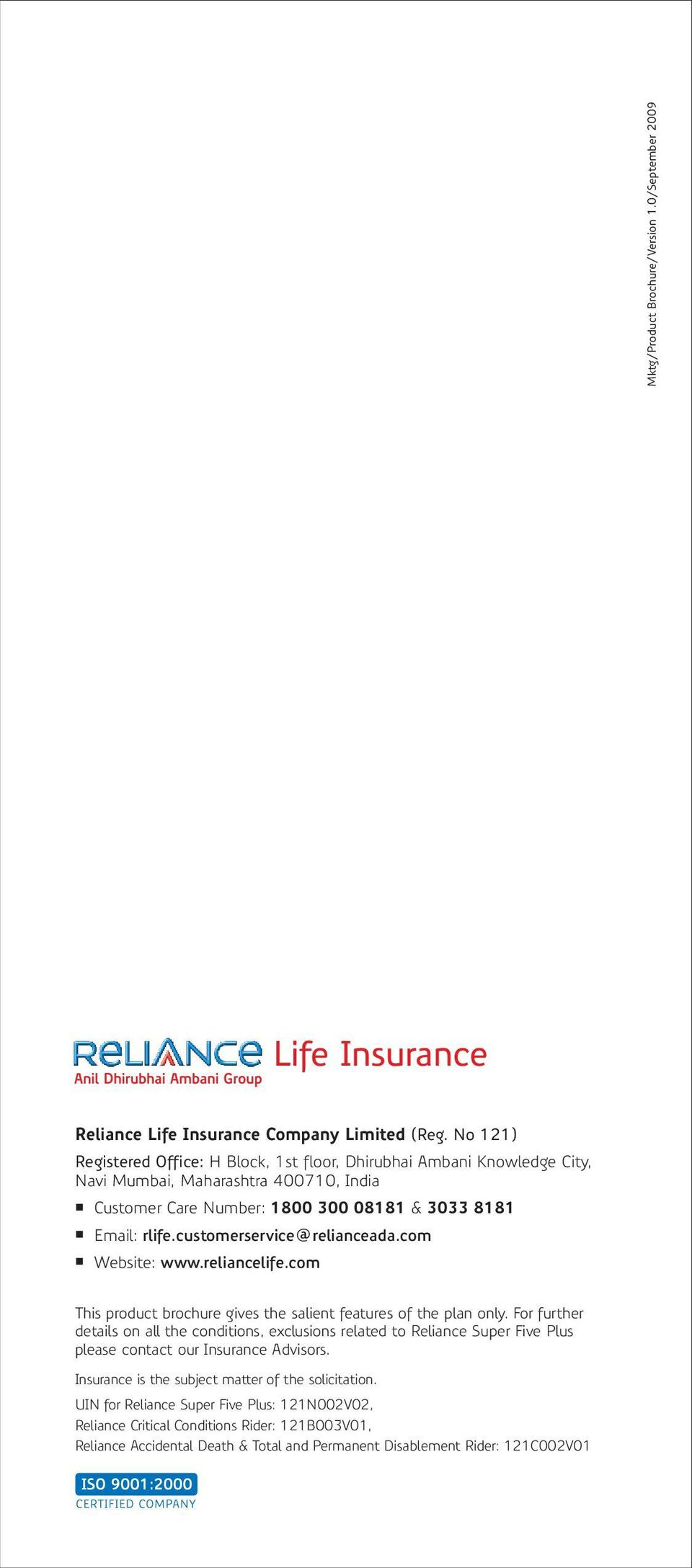 customerservice@relianceada.com Website: www.reliancelife.com This product brochure gives the salient features of the plan only.