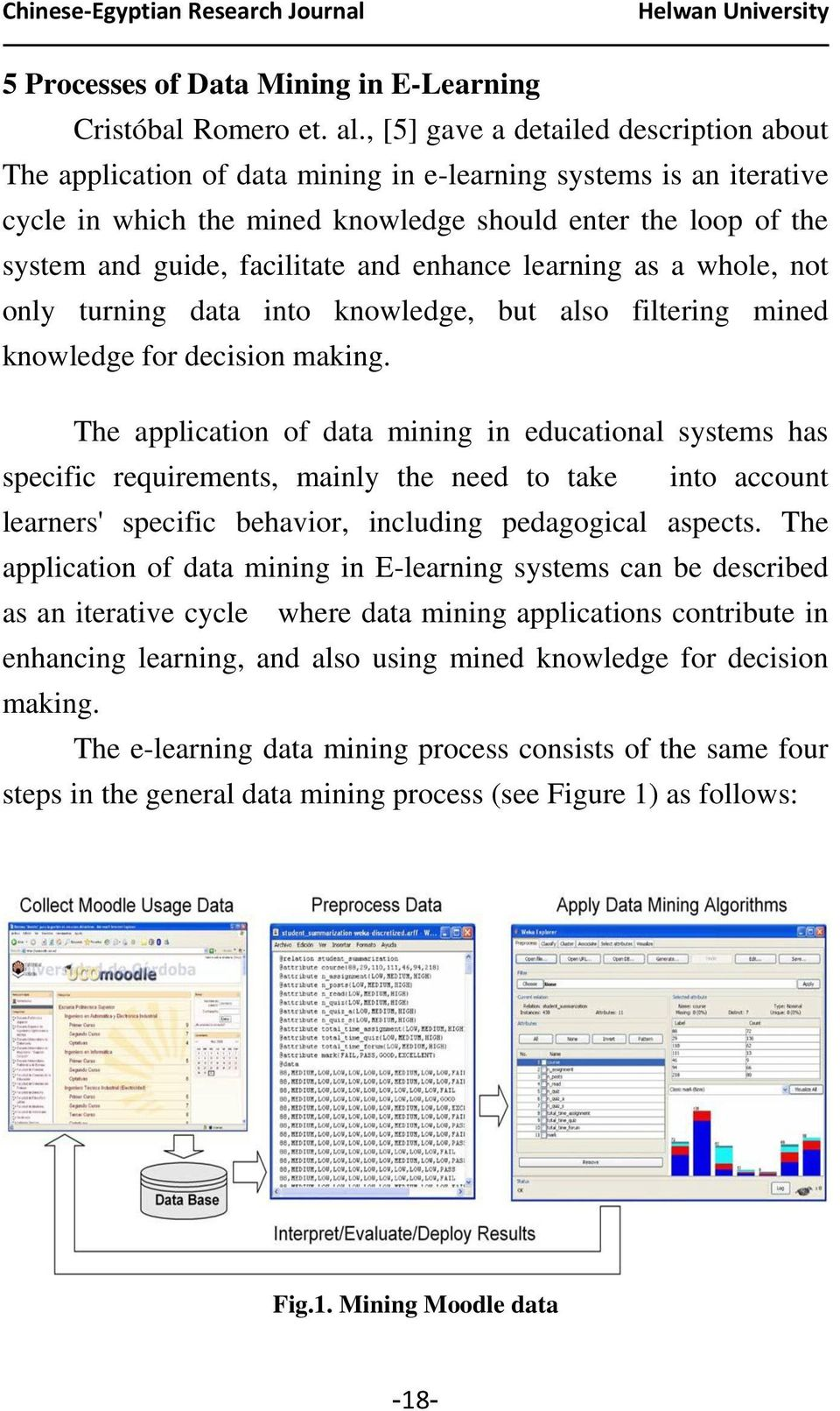facilitate and enhance learning as a whole, not only turning data into knowledge, but also filtering mined knowledge for decision making.