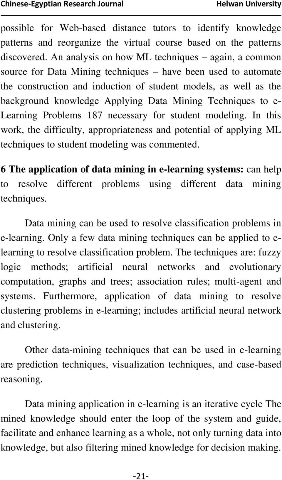 Applying Data Mining Techniques to e- Learning Problems 187 necessary for student modeling.