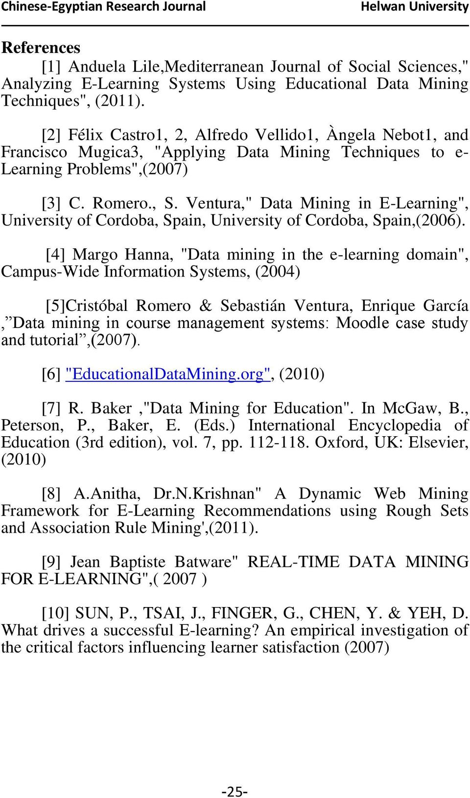 "Ventura,"" Data Mining in E-Learning"", University of Cordoba, Spain, University of Cordoba, Spain,(2006)."