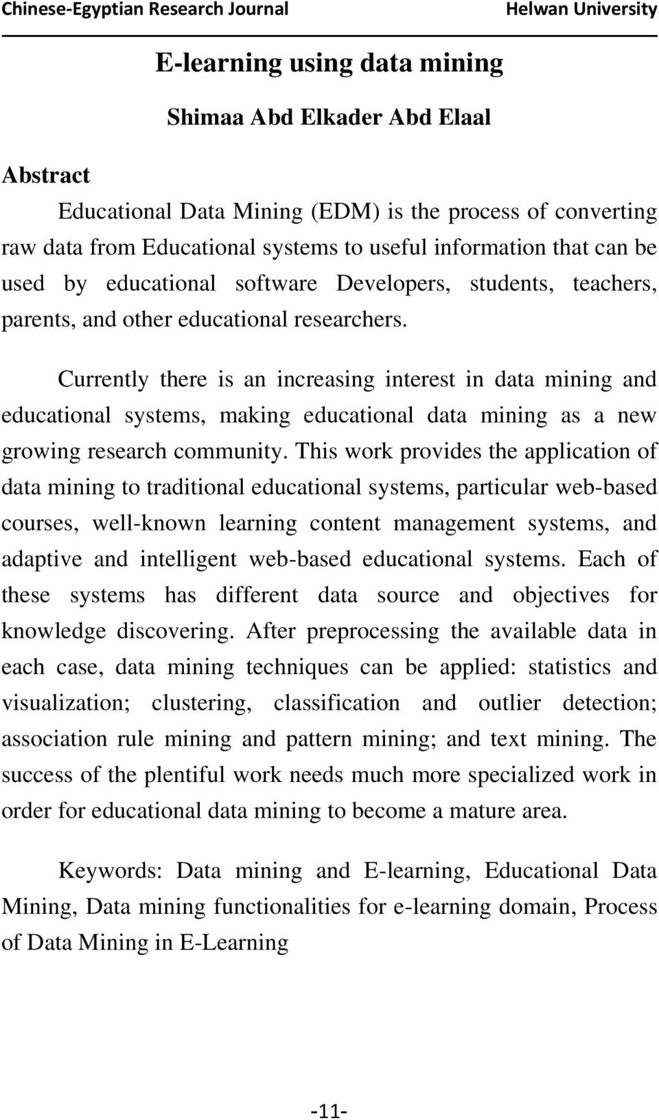 Currently there is an increasing interest in data mining and educational systems, making educational data mining as a new growing research community.