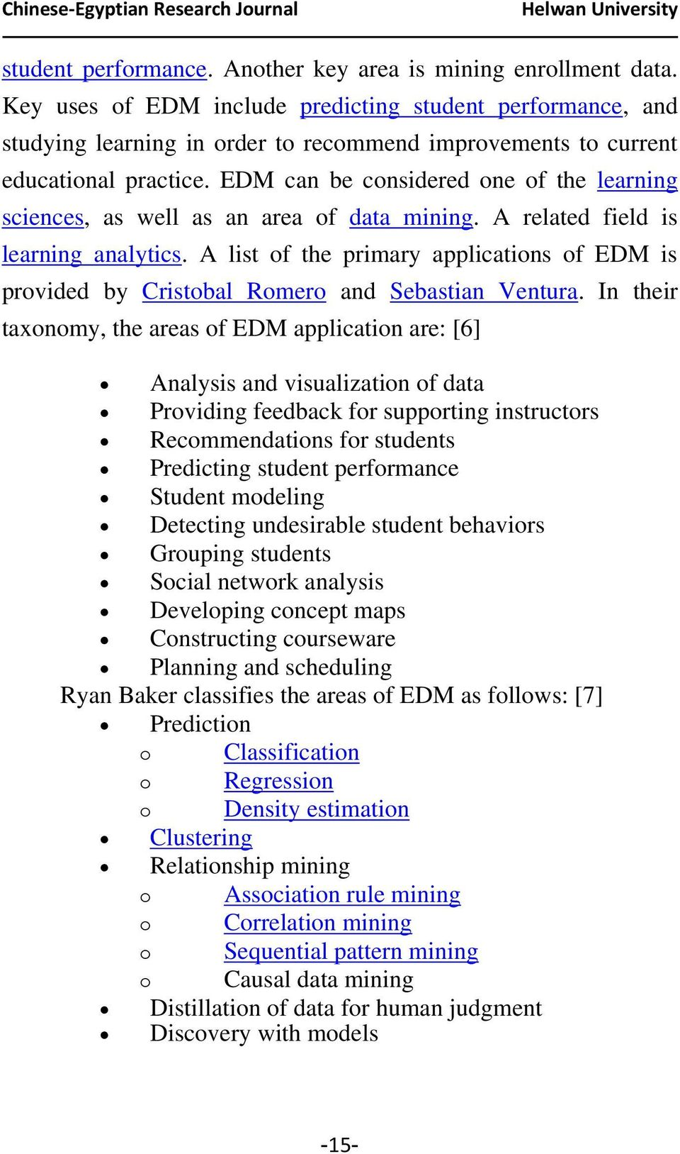 EDM can be considered one of the learning sciences, as well as an area of data mining. A related field is learning analytics.