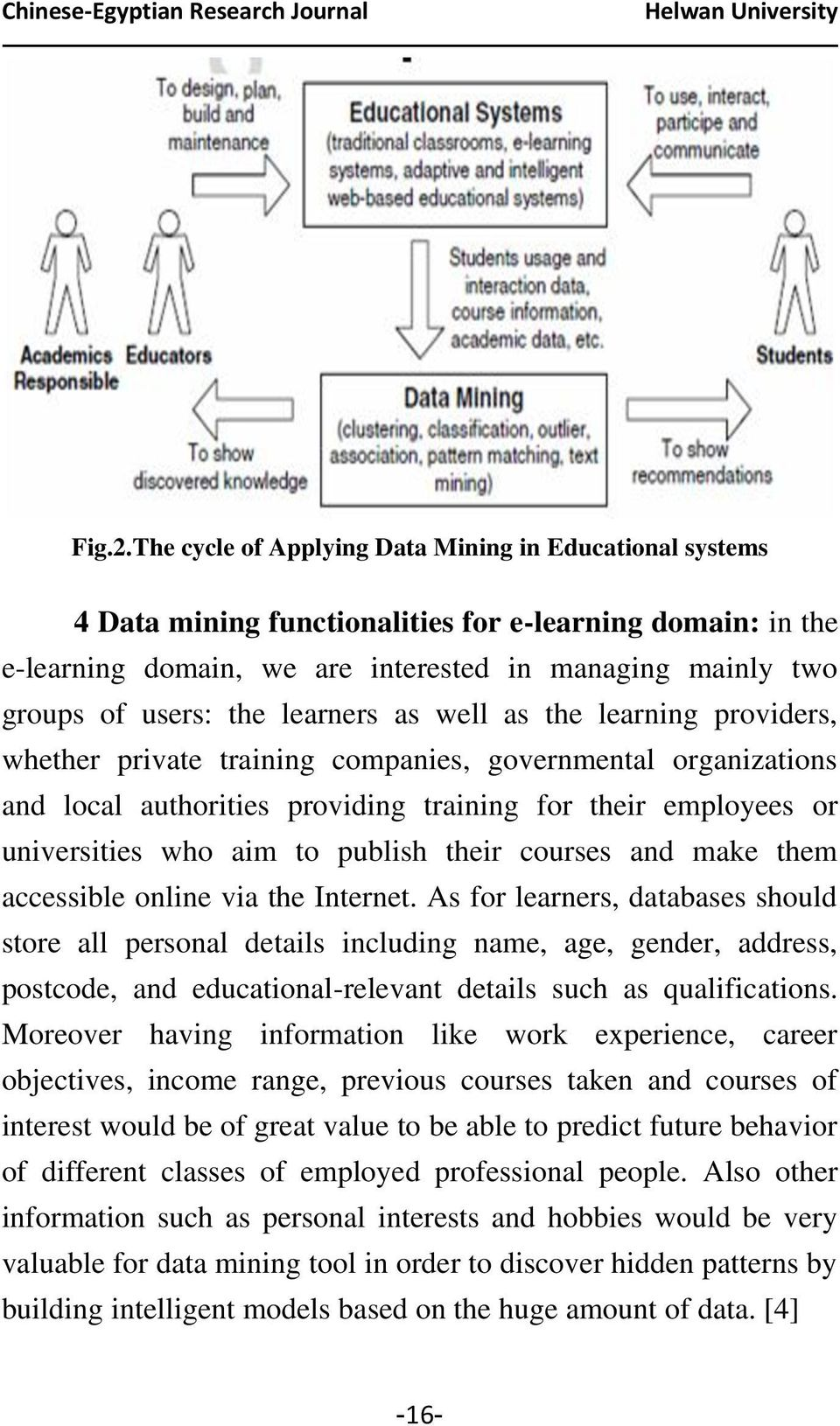 learners as well as the learning providers, whether private training companies, governmental organizations and local authorities providing training for their employees or universities who aim to