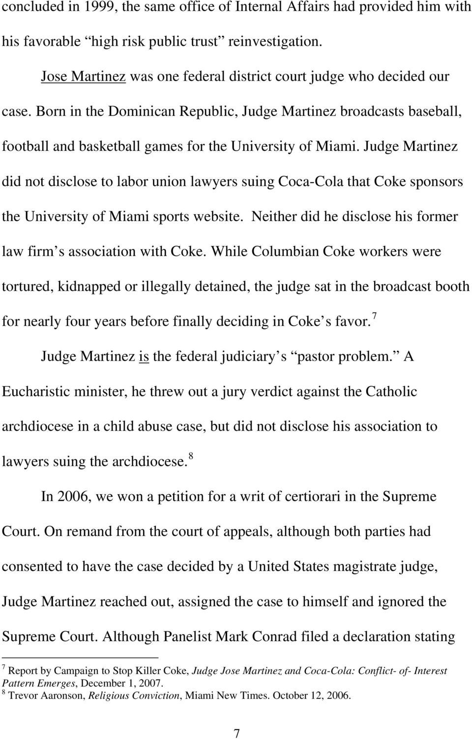 Judge Martinez did not disclose to labor union lawyers suing Coca-Cola that Coke sponsors the University of Miami sports website. Neither did he disclose his former law firm s association with Coke.