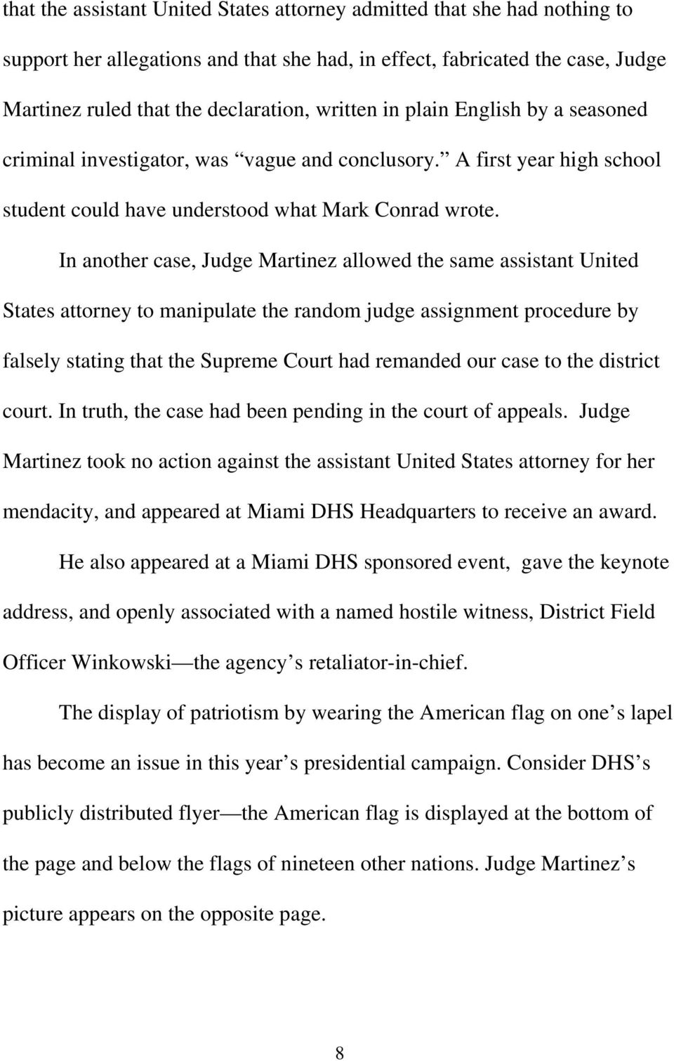 In another case, Judge Martinez allowed the same assistant United States attorney to manipulate the random judge assignment procedure by falsely stating that the Supreme Court had remanded our case