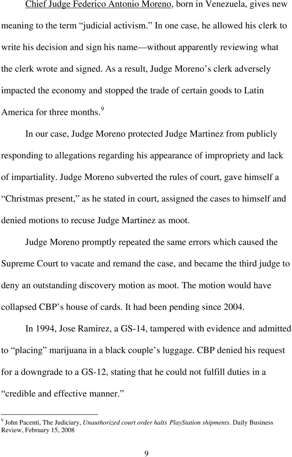 As a result, Judge Moreno s clerk adversely impacted the economy and stopped the trade of certain goods to Latin America for three months.