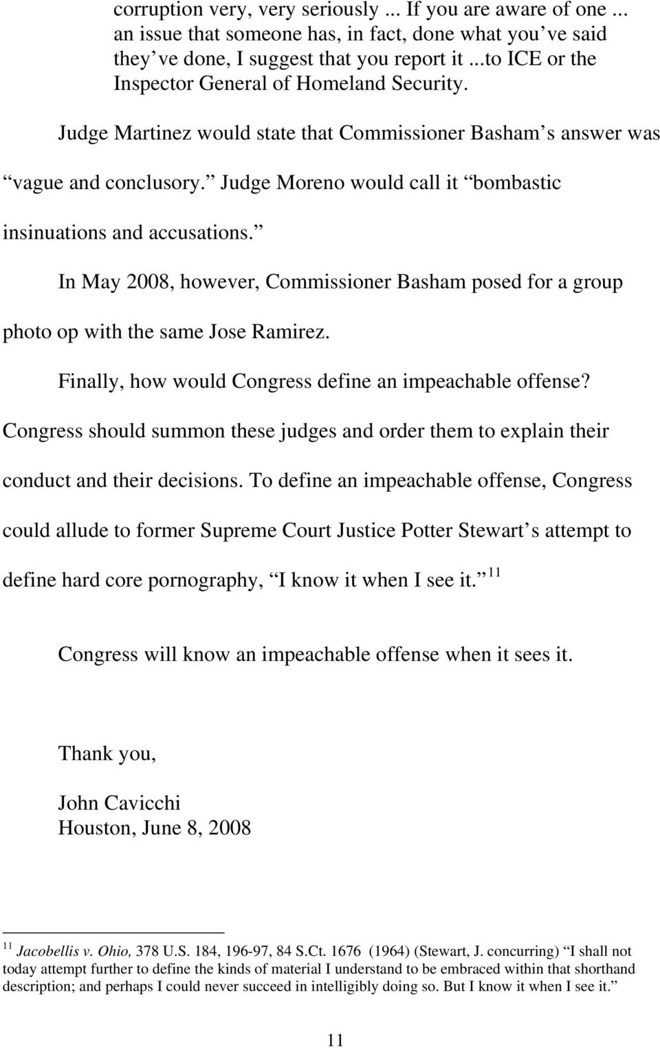 Judge Moreno would call it bombastic insinuations and accusations. In May 2008, however, Commissioner Basham posed for a group photo op with the same Jose Ramirez.