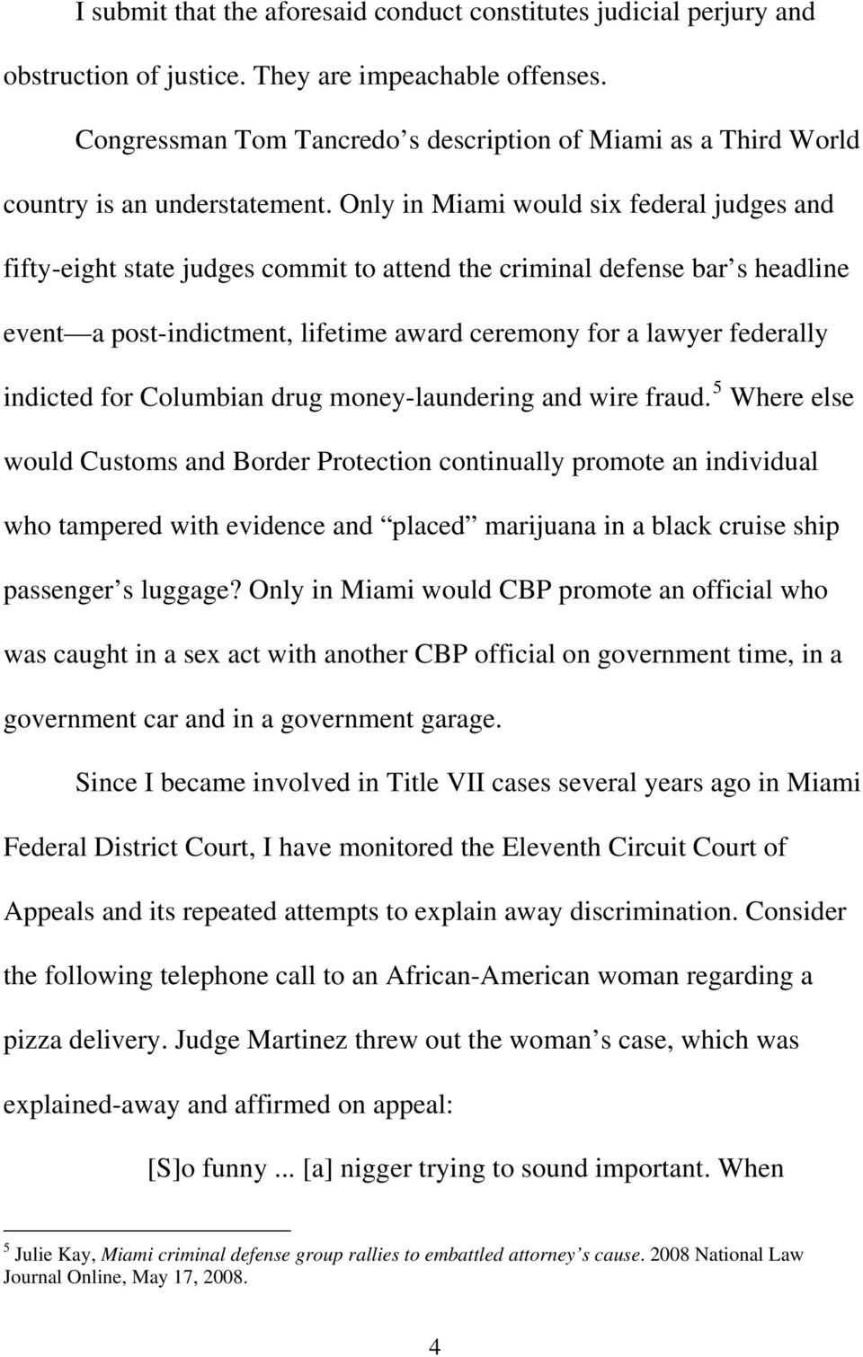Only in Miami would six federal judges and fifty-eight state judges commit to attend the criminal defense bar s headline event a post-indictment, lifetime award ceremony for a lawyer federally