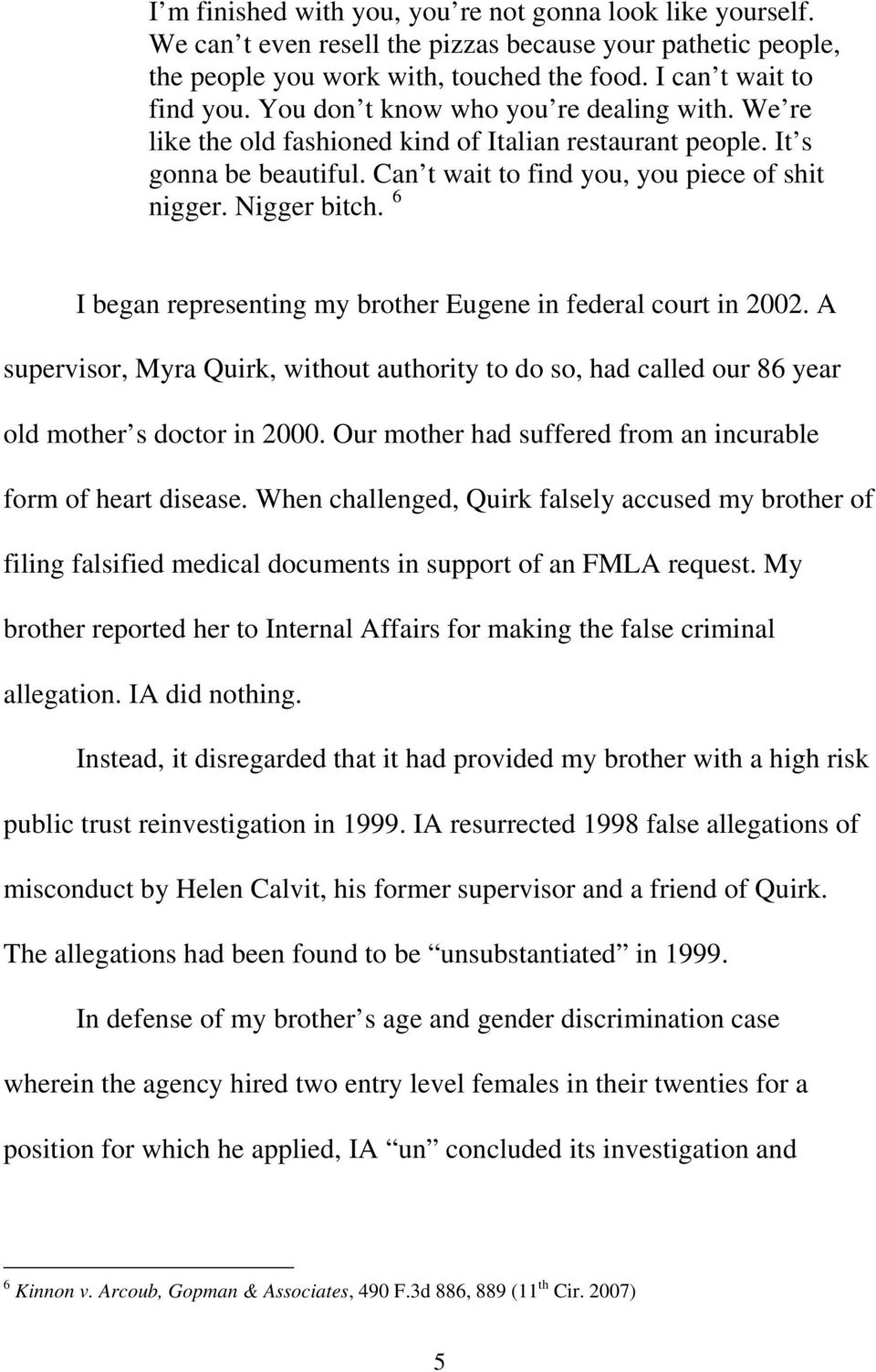 6 I began representing my brother Eugene in federal court in 2002. A supervisor, Myra Quirk, without authority to do so, had called our 86 year old mother s doctor in 2000.