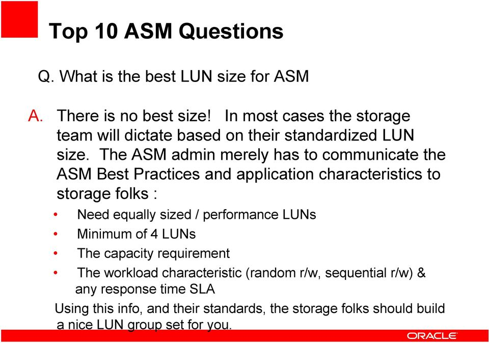 The ASM admin merely has to communicate the ASM Best Practices and application characteristics to storage folks : Need equally sized /