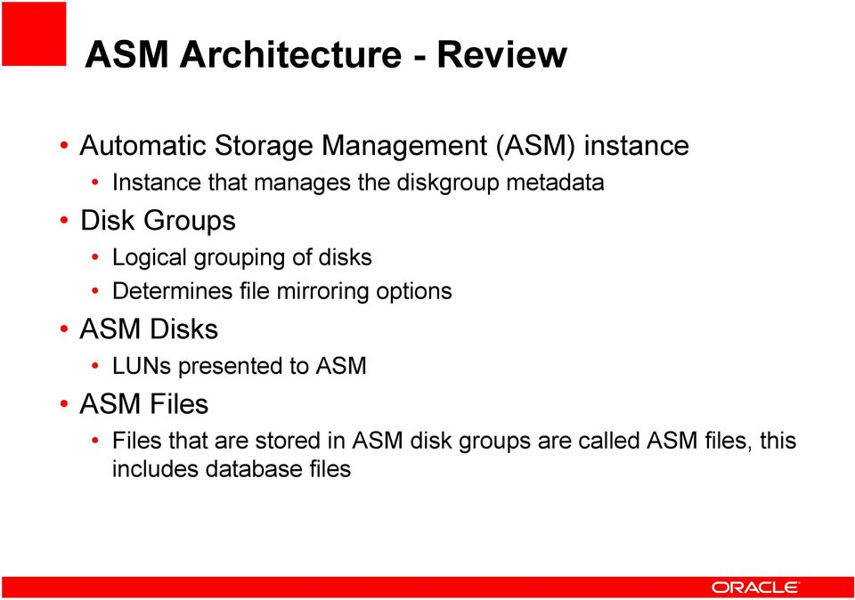 Determines file mirroring options ASM Disks LUNs presented to ASM ASM Files