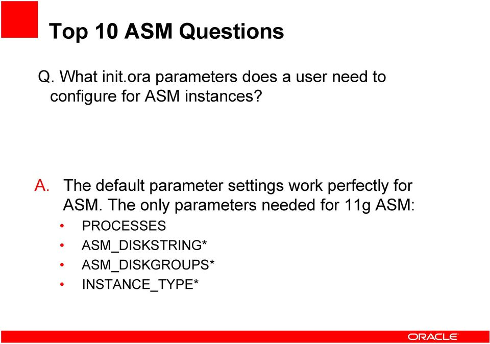 A. The default parameter settings work perfectly for ASM.