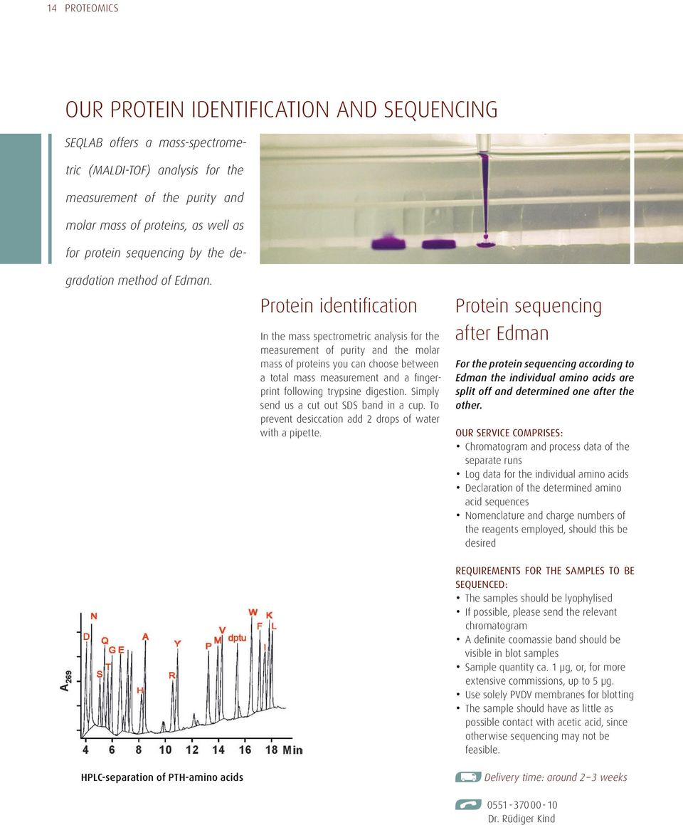 Protein identification In the mass spectrometric analysis for the measurement of purity and the molar mass of proteins you can choose between a total mass measurement and a fingerprint following