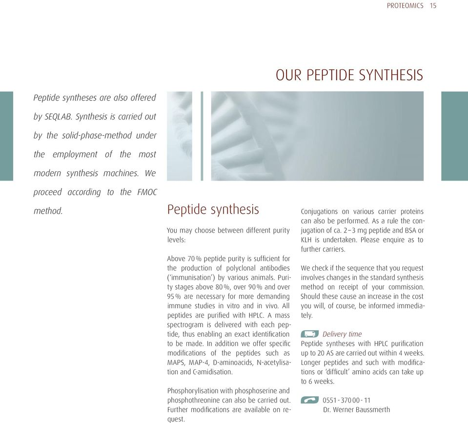 Peptide synthesis You may choose between different purity levels: Above 70 % peptide purity is sufficient for the production of polyclonal antibodies ( immunisation ) by various animals.