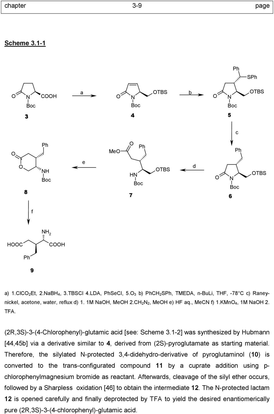 (2R,3S)-3-(4-Chlorophenyl)-glutamic acid [see: Scheme 3.1-2] was synthesized by ubmann [44,45b] via a derivative similar to 4, derived from (2S)-pyroglutamate as starting material.