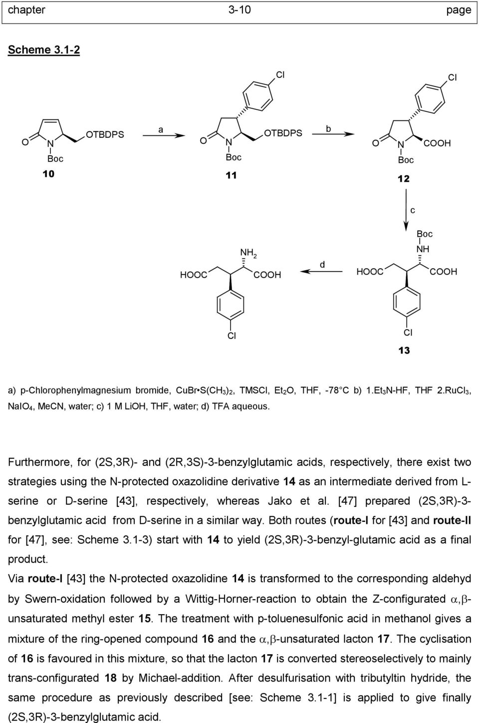 Furthermore, for (2S,3R)- and (2R,3S)-3-benzylglutamic acids, respectively, there exist two strategies using the -protected oxazolidine derivative 14 as an intermediate derived from L- serine or