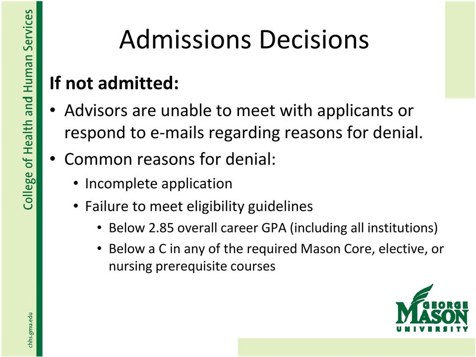 Common reasons for denial: Incomplete application Failure to meet eligibility guidelines