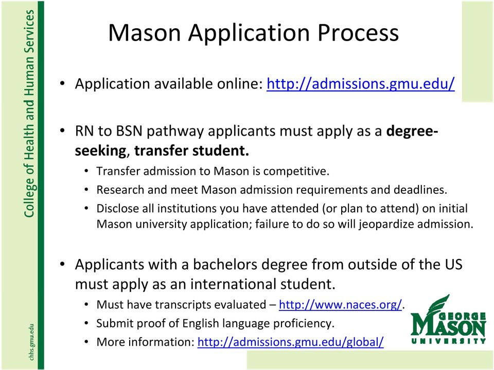 Disclose all institutions you have attended (or plan to attend) on initial Mason university application; failure to do so will jeopardize admission.