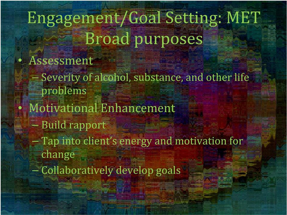 Motivational Enhancement Build rapport Tap into client s