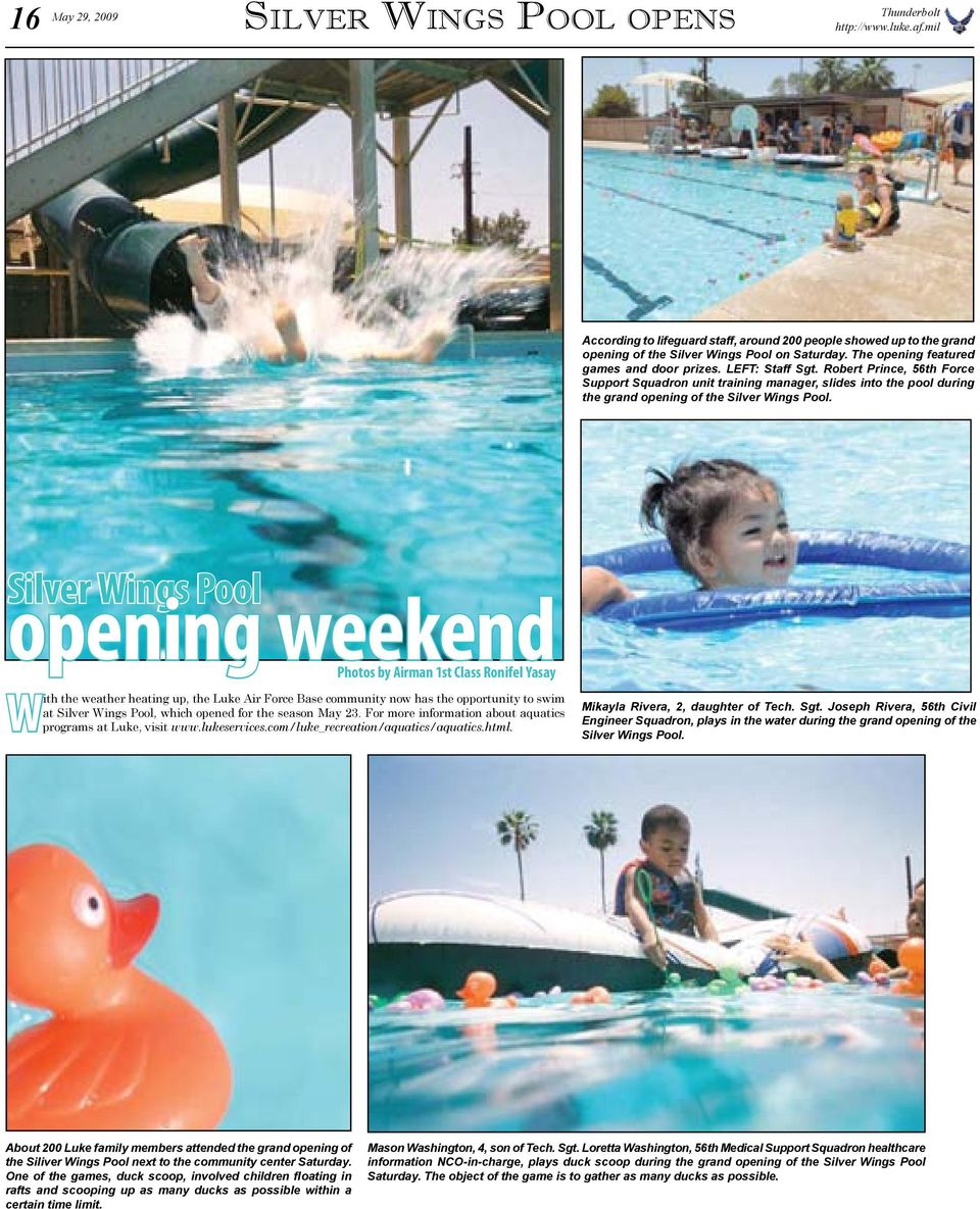Silver Wings Pool opening weekend Photos by Airman 1st Class Ronifel Yasay W ith the weather heating up, the Luke Air Force Base community now has the opportunity to swim at Silver Wings Pool, which