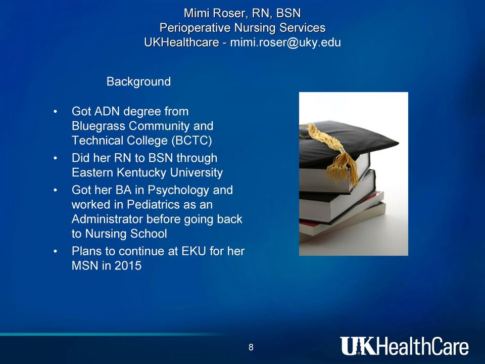 RN to BSN through Eastern Kentucky University Got her BA in Psychology and worked in