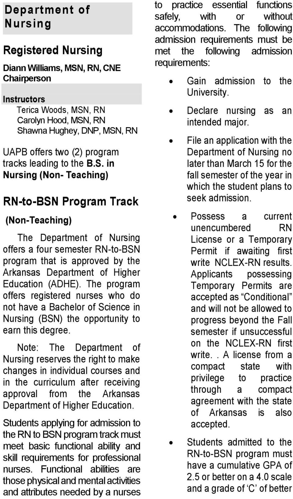 in Nursing (Non- Teaching) RN-to-BSN Program Track (Non-Teaching) The Department of Nursing offers a four semester RN-to-BSN program that is approved by the Arkansas Department of Higher Education