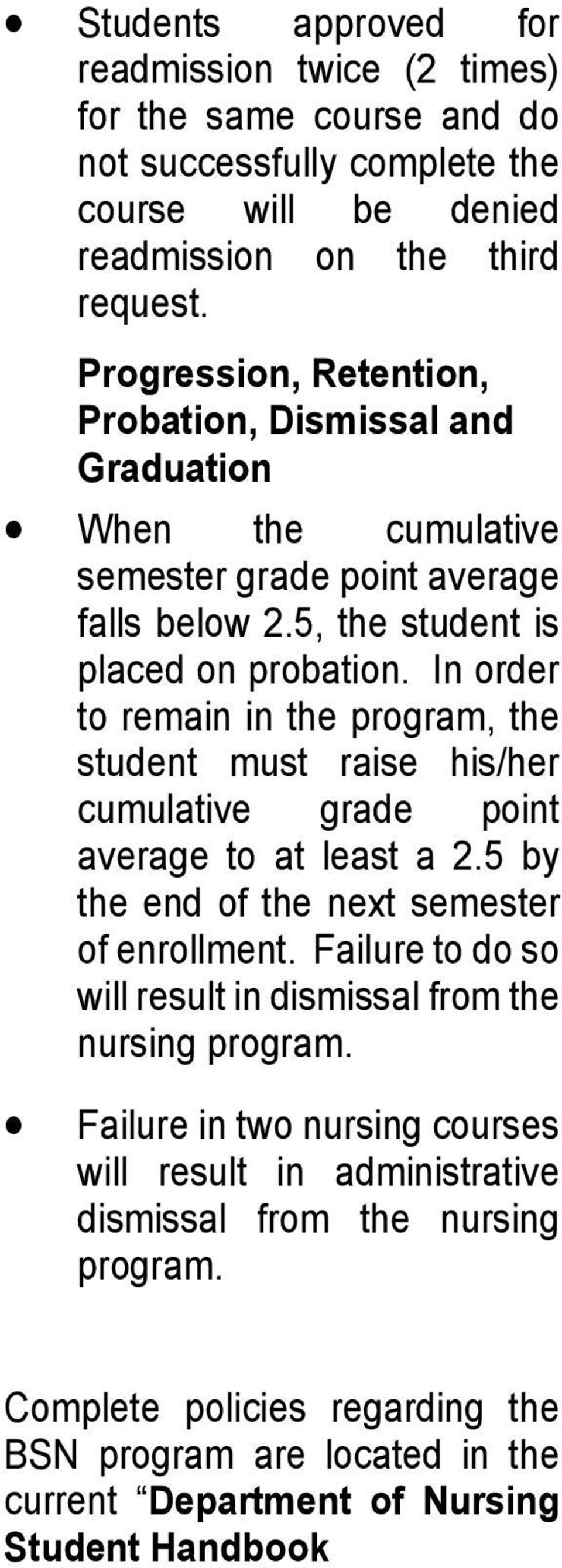 In order to remain in the program, the student must raise his/her cumulative grade point average to at least a 2.5 by the end of the next semester of enrollment.