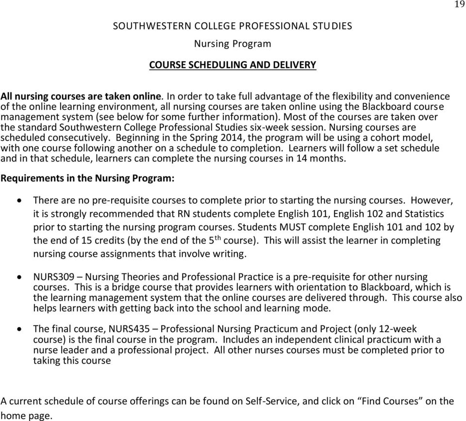 for some further information). Most of the courses are taken over the standard Southwestern College Professional Studies six-week session. Nursing courses are scheduled consecutively.