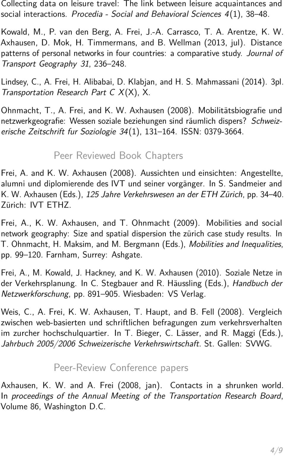 Journal of Transport Geography 31, 236 248. Lindsey, C., A. Frei, H. Alibabai, D. Klabjan, and H. S. Mahmassani (2014). 3pl. Transportation Research Part C X(X), X. Ohnmacht, T., A. Frei, and K. W.