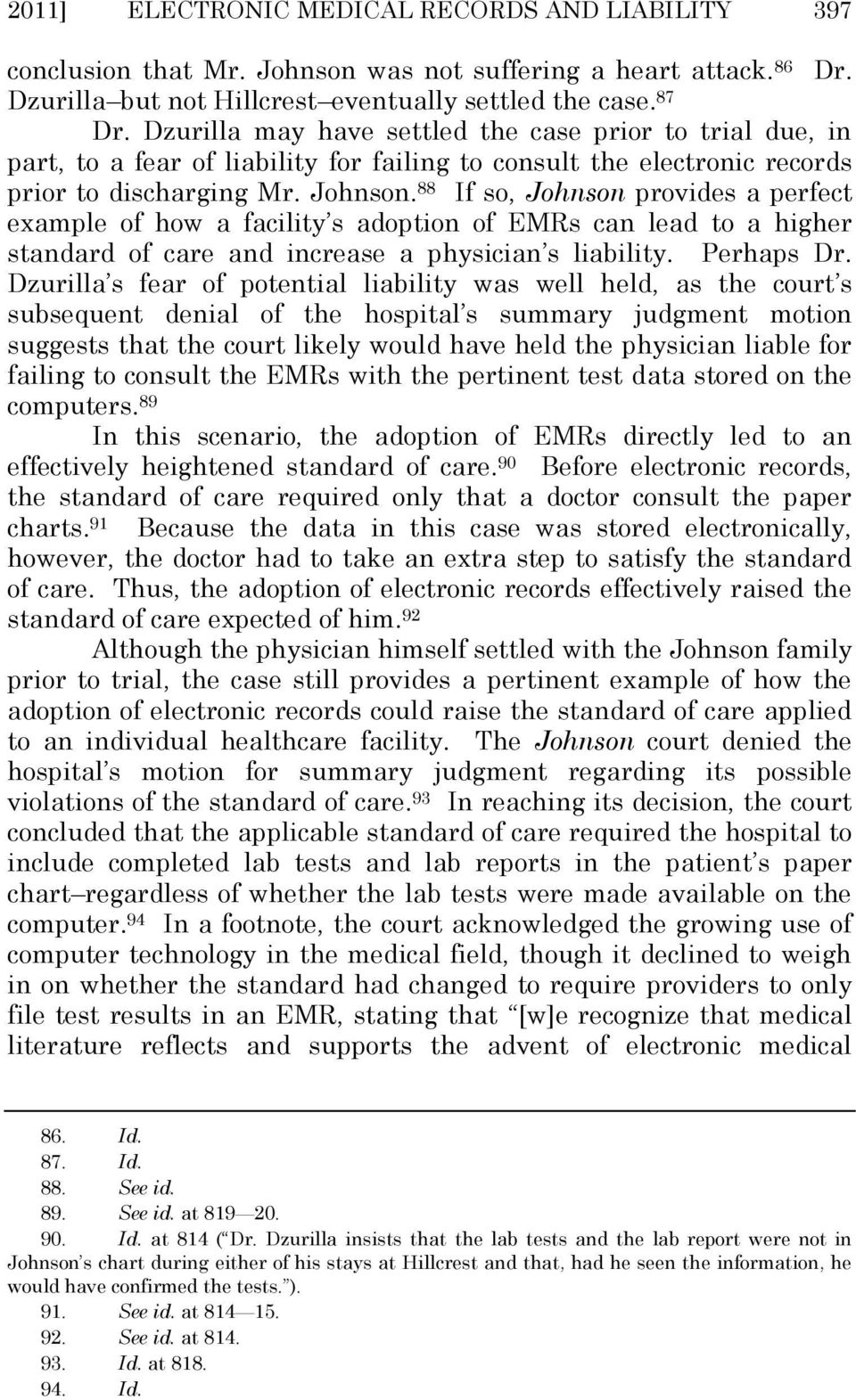 88 If so, Johnson provides a perfect example of how a facility s adoption of EMRs can lead to a higher standard of care and increase a physician s liability. Perhaps Dr.