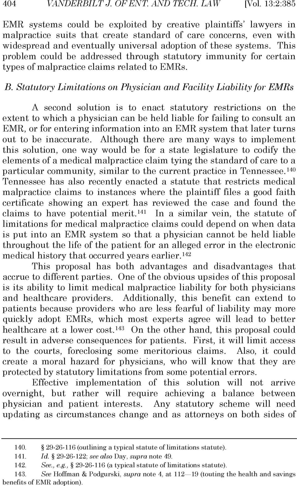 systems. This problem could be addressed through statutory immunity for certain types of malpractice claims related to EMRs. B.