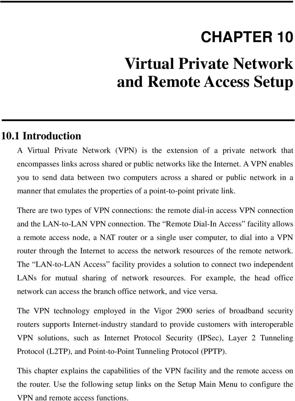 A VPN enables you to send data between two computers across a shared or public network in a manner that emulates the properties of a point-to-point private link.