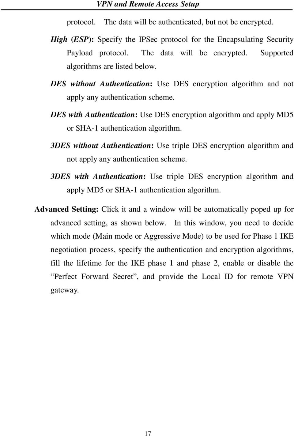 DES with Authentication: Use DES encryption algorithm and apply MD5 or SHA-1 authentication algorithm.