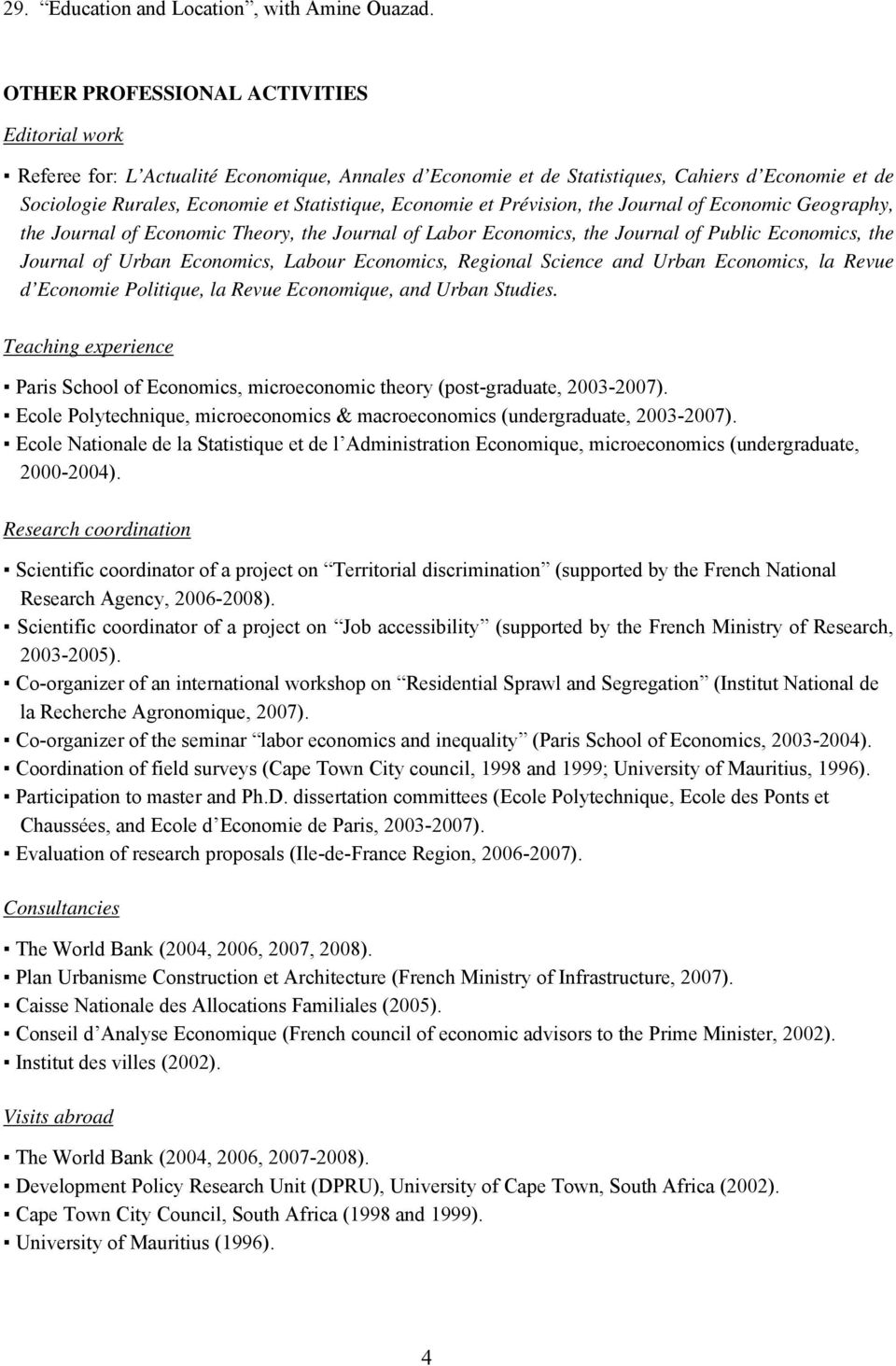 et Prévision, the Journal of Economic Geography, the Journal of Economic Theory, the Journal of Labor Economics, the Journal of Public Economics, the Journal of Urban Economics, Labour Economics,