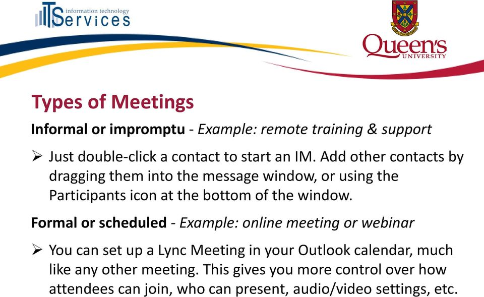 Formal or scheduled - Example: online meeting or webinar You can set up a Lync Meeting in your Outlook calendar, much