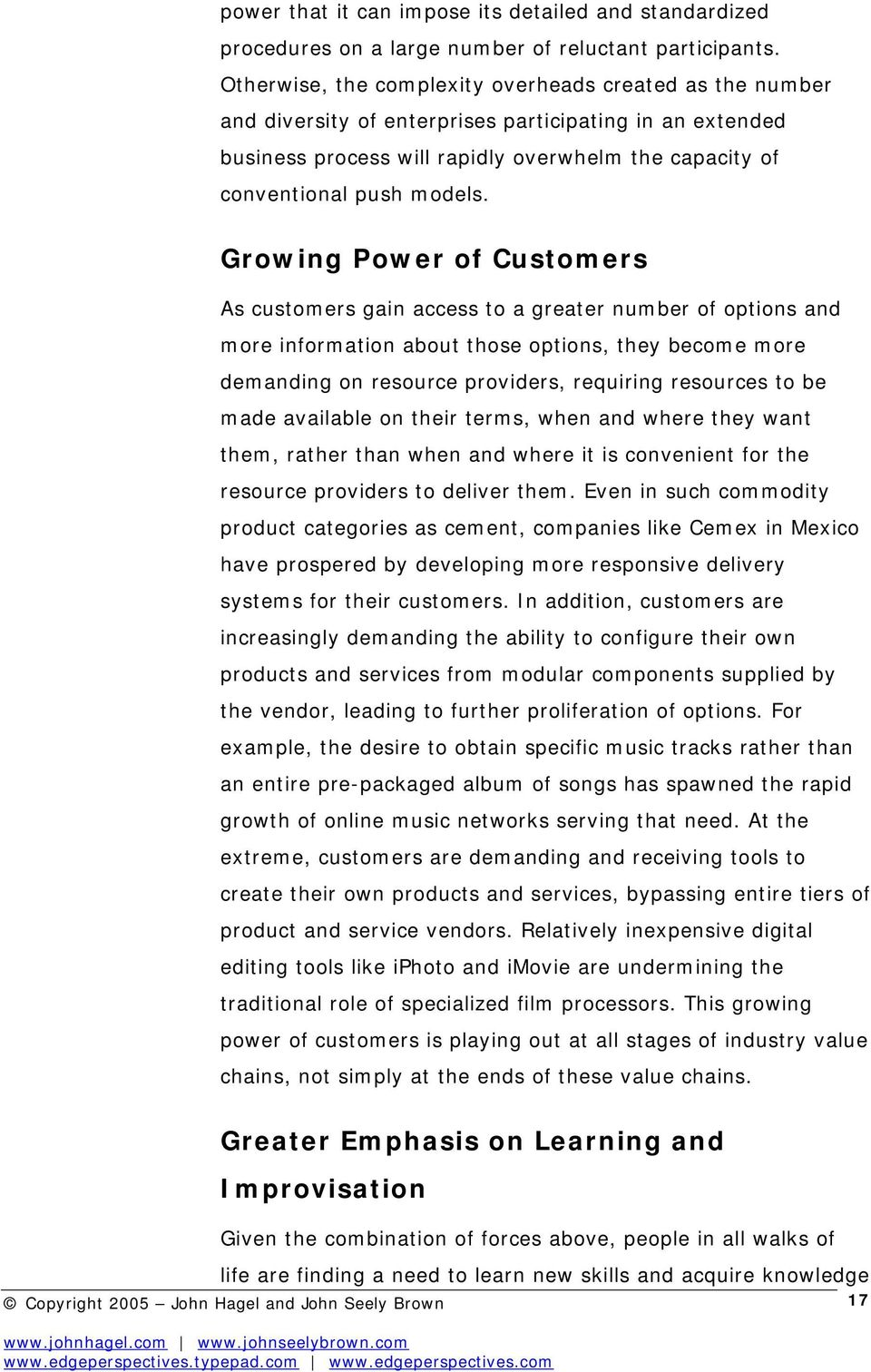 Growing Power of Customers As customers gain access to a greater number of options and more information about those options, they become more demanding on resource providers, requiring resources to