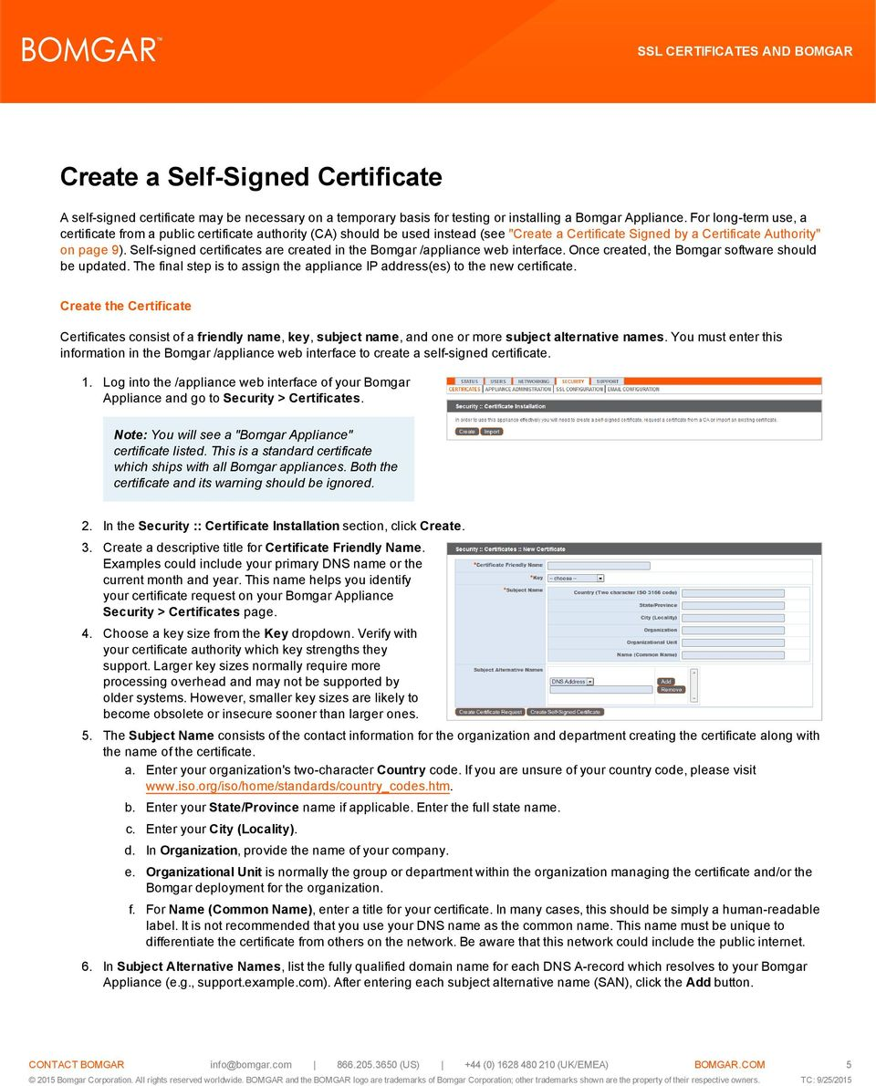 Self-signed certificates are created in the Bomgar /appliance web interface. Once created, the Bomgar software should be updated.