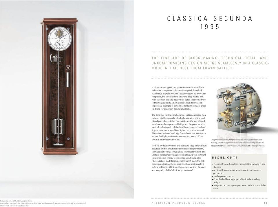 It takes an average of two years to manufacture all the individual components of a precision pendulum clock.