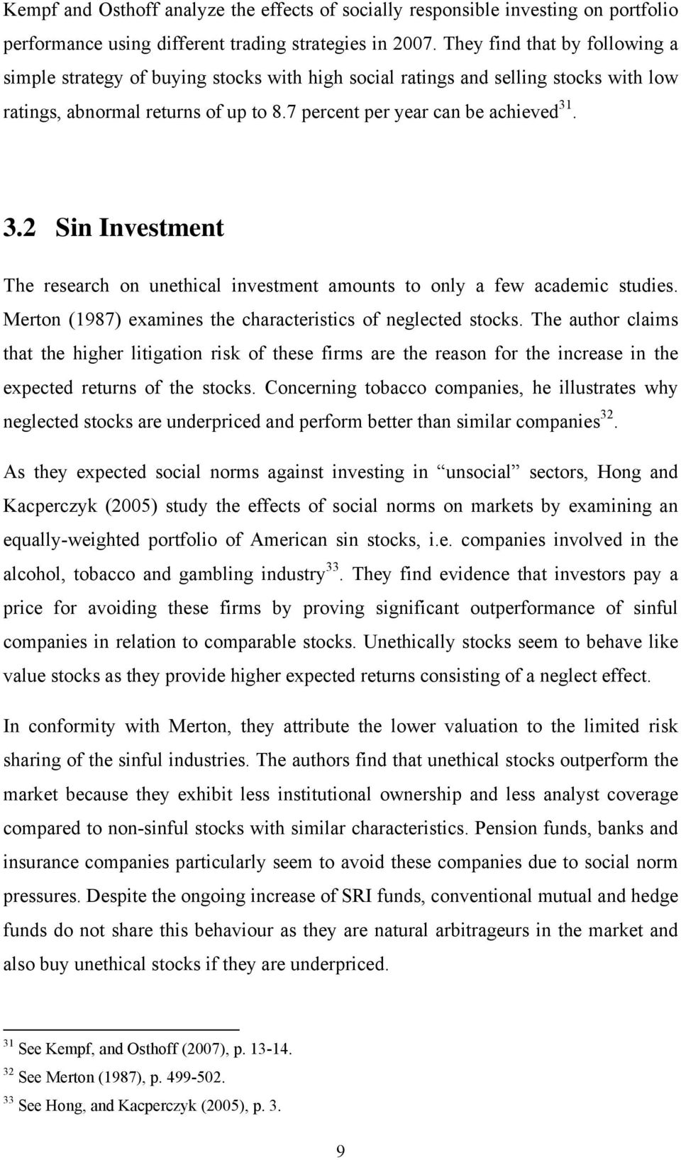 . 3.2 Sin Investment The research on unethical investment amounts to only a few academic studies. Merton (1987) examines the characteristics of neglected stocks.