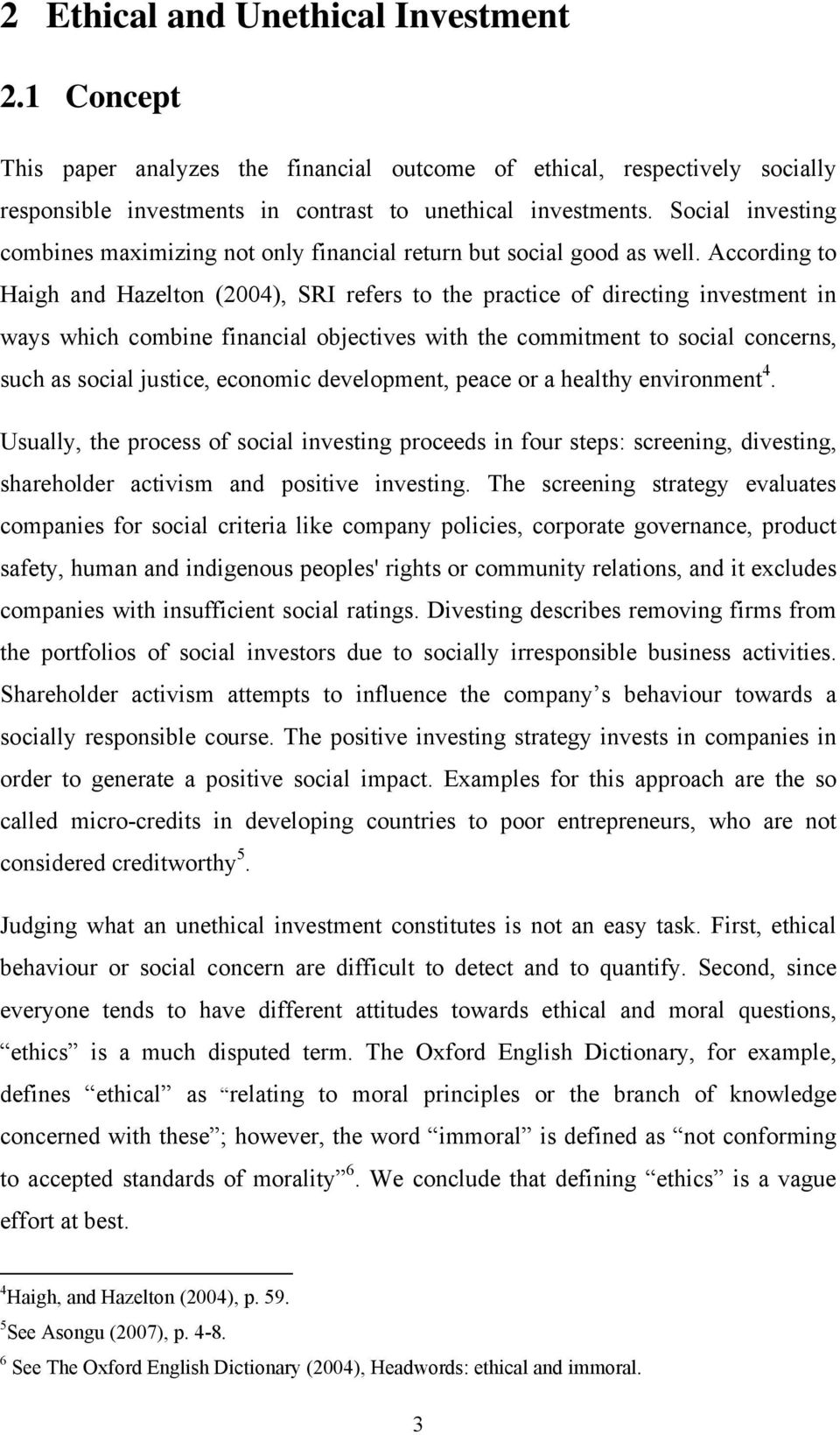 According to Haigh and Hazelton (2004), SRI refers to the practice of directing investment in ways which combine financial objectives with the commitment to social concerns, such as social justice,