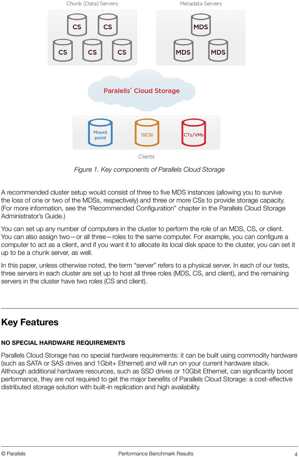or more CSs to provide storage capacity. (For more information, see the Recommended Configuration chapter in the Parallels Cloud Storage Administrator s Guide.