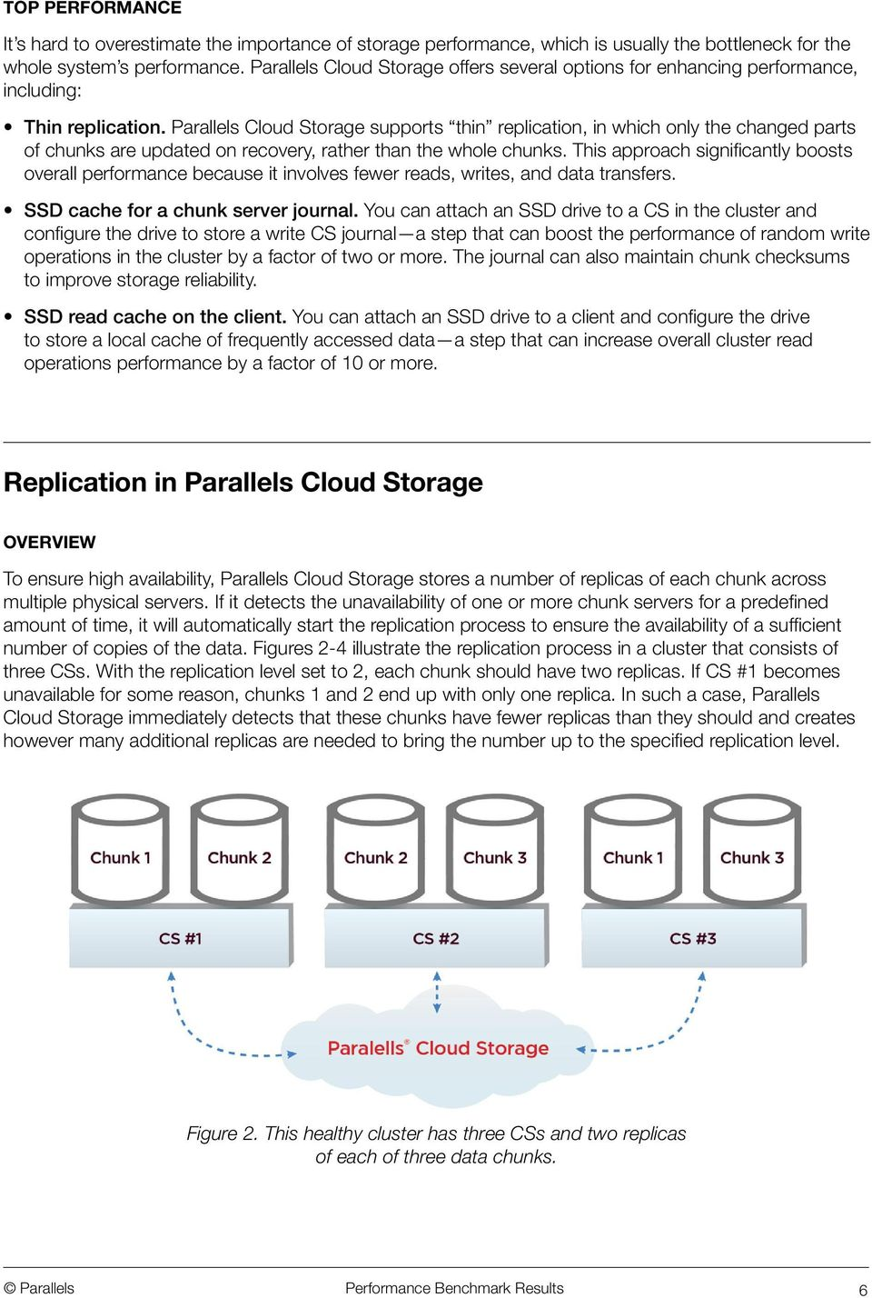 Parallels Cloud Storage supports thin replication, in which only the changed parts of chunks are updated on recovery, rather than the whole chunks.