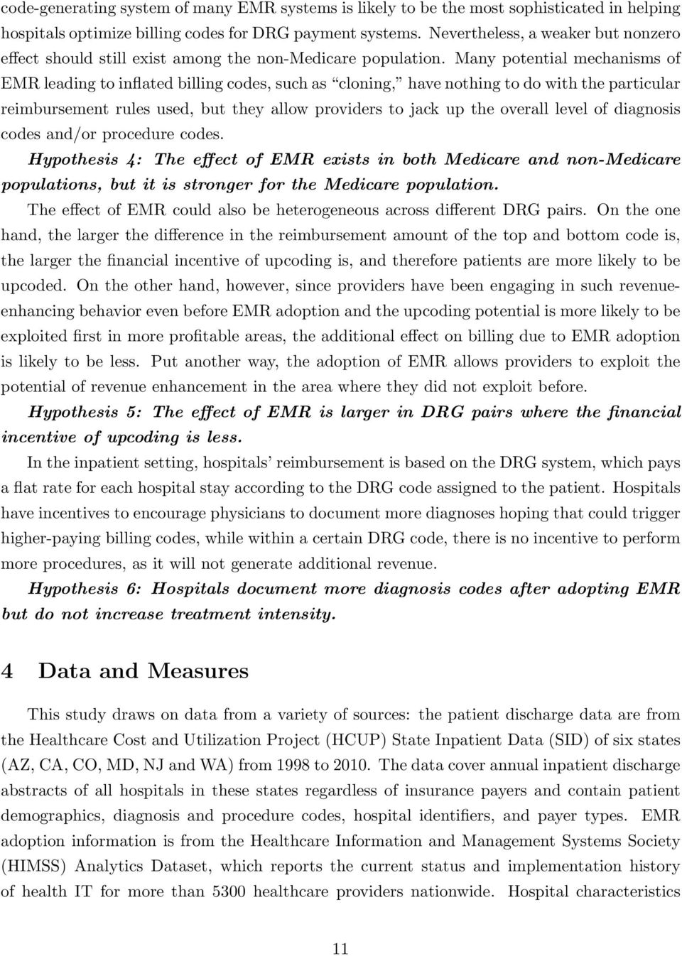 Many potential mechanisms of EMR leading to inflated billing codes, such as cloning, have nothing to do with the particular reimbursement rules used, but they allow providers to jack up the overall
