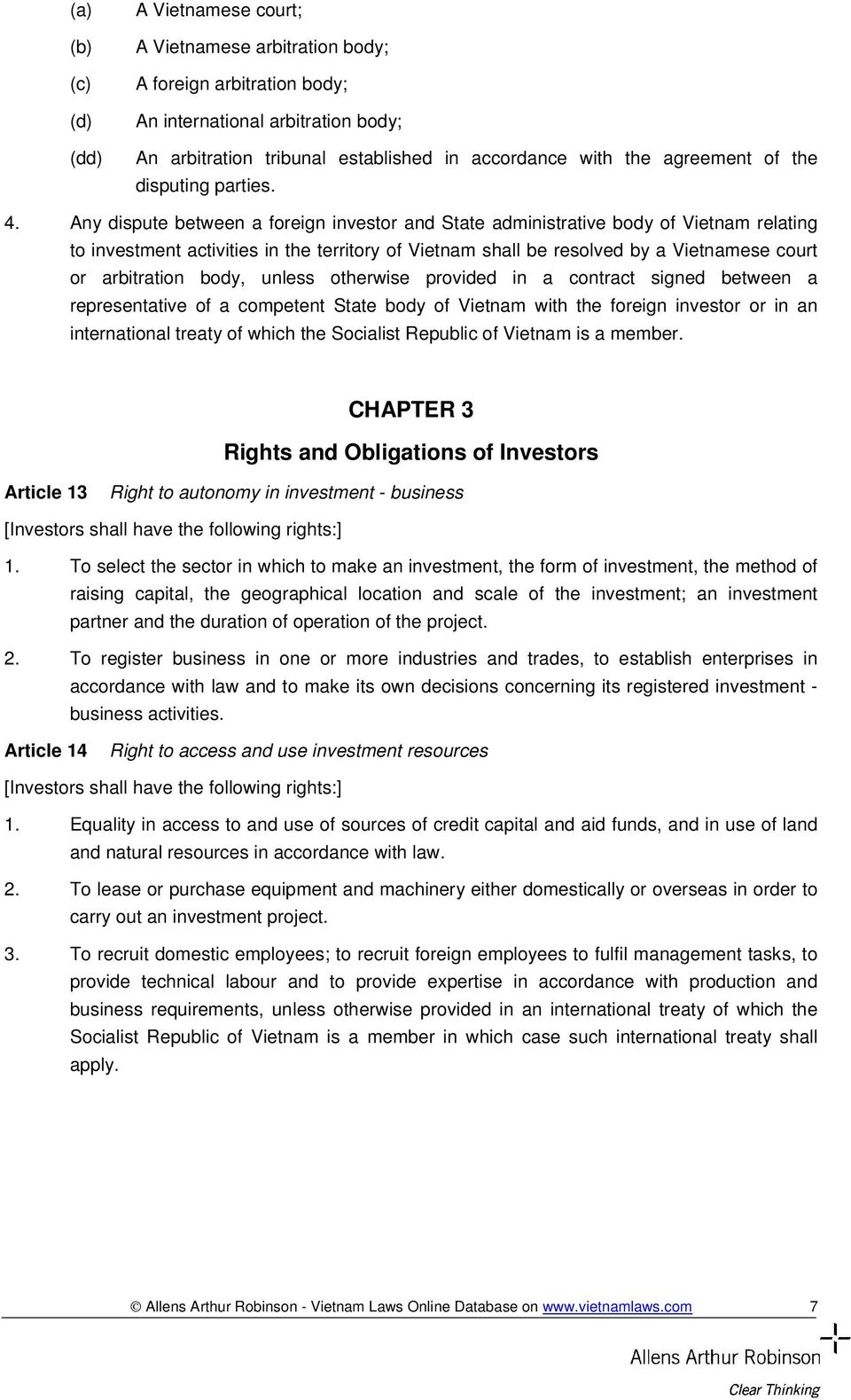 Any dispute between a foreign investor and State administrative body of Vietnam relating to investment activities in the territory of Vietnam shall be resolved by a Vietnamese court or arbitration